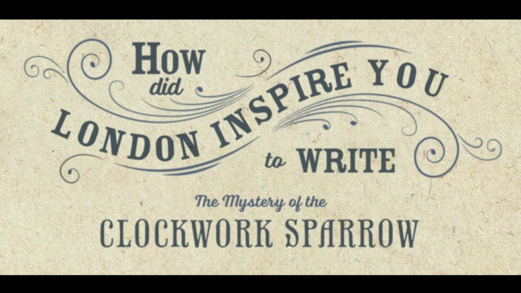 2.) How did London inspire The Mystery of the Clockwork Sparrow