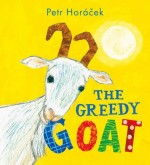 "Writing ""THE GREEDY GOAT"": a guest post by Petr  Horácek"