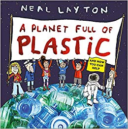 "BLOG TOUR:  ""A Planet Full of Plastic"" by Neal Layton"